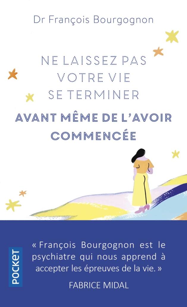 """Couverture du livre de François Bourgognon """"Ne laissez pas votre vie se terminer avant même de l'avoir commencée"""""""