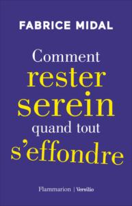 """photo de la couverture du livre de Fabrice Midal """" Comment rester serein quand tout s'effondre"""